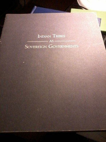9780939890071: Indian Tribes As Sovereign Governments: A Sourcebook on Federal-Tribal History, Law, and Policy
