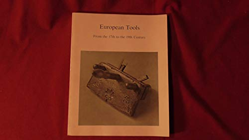 EUROPEAN TOOLS - FROM THE 17TH TO THE 19TH CENTURY: RICHARD J. WATTENMAKER-- JAN FIRCH -- ALAIN ...