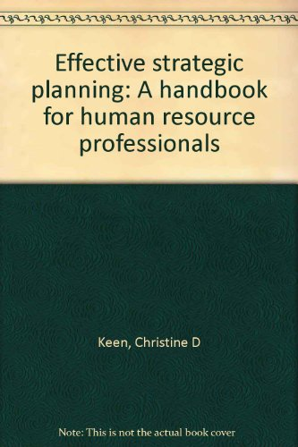 Effective strategic planning: A handbook for human resource professionals: Keen, Christine D