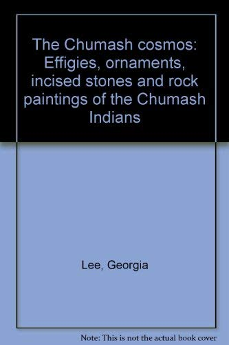 9780939919475: The Chumash Cosmos: Effigies, Ornaments, Incised Stones and Rock Paintings of the Chumash Indians
