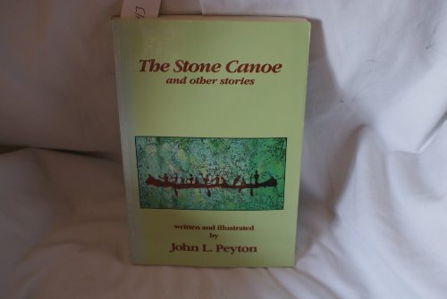 Stone Canoe and Other Stories: Peyton, John L.