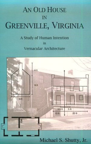 An Old House in Greenville: A Study of Human Intention in Vernacular Architecture: Michael S. ...