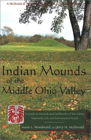9780939923724: Indian Mounds of the Middle Ohio Valley: A Guide to Mounds and Earthworks of the Adena, Hopewell, Cole, and Fort Ancient People (Guides to the ... & Woodward Guide to the American Landscape.)