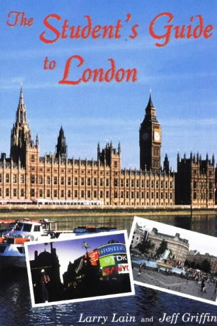 The Student's Guide to London: Larry Lain; Jeff Griffin