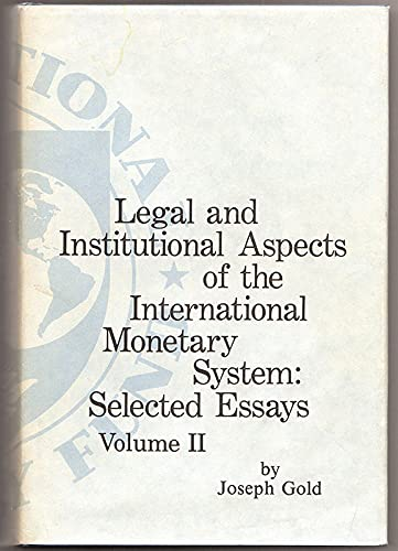 Legal and Institutional Aspects of the International Monetary System: Selected Essays: Gold, Joseph