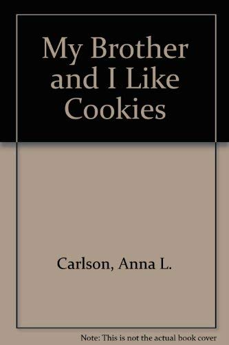 My Brother and I Like Cookies: Anna L. Carlson;