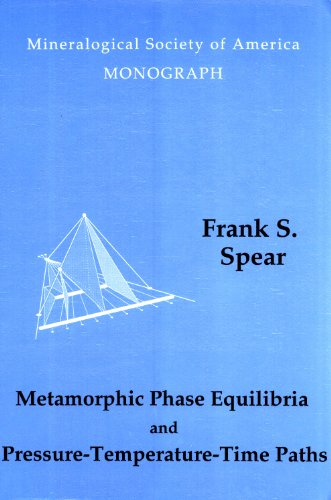 Metamorphic Phase Equilibria and Pressure-Temperature-Time Paths: Spear, Frank S.