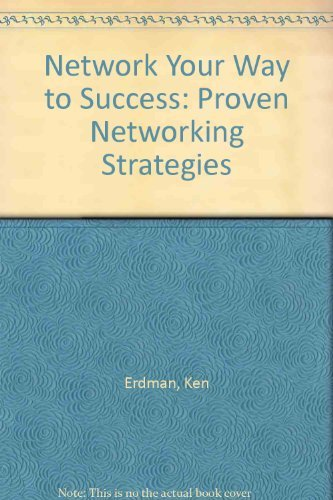 9780939951024: Network Your Way to Success: Proven Networking Strategies
