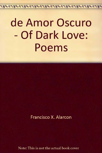 de Amor Oscuro - Of Dark Love: Poems