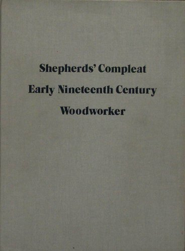 Shepherd's Compleat Early Nineteenth Century Woodworker or,: Stephen A. &