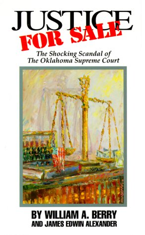 Justice for Sale: Shocking Scandal of Oklahoma Supreme Court: Berry, William A.
