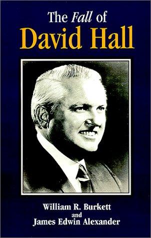 The Fall of David Hall: Burkett, William R., Alexander, James Edwin