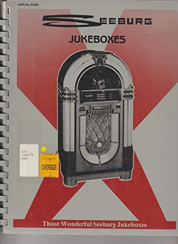 9780939971077: Seeburg Jukeboxes: Sixty-One Years of Fun, 1927-1988, Producing Machines That Make People Happy, Those Wonderful Seeburg Jukeboxes