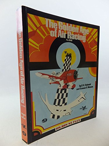 The Golden Age of Air Racing: Pre-1940 (Eaa Historical Series): Schmid, S. H.; Weaver, Truman C.