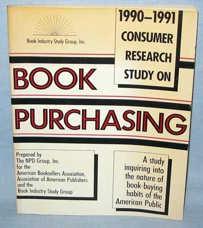 1990/1991 Consumer Research Study on Book Purchasing: A Study Inquiring into the Nature of ...