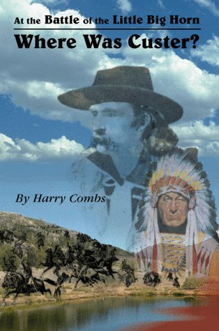 9780940053038: At the Battle of the Little Big Horn Where Was Custer?