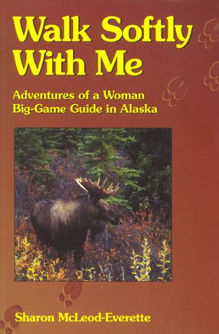9780940055506: Walk Softly With Me: Adventures of a Woman Big-Game Guide in Alaska