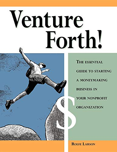 9780940069244: Venture Forth!: The Essential Guide to Starting a Moneymaking Business in Your Nonprofit Organization
