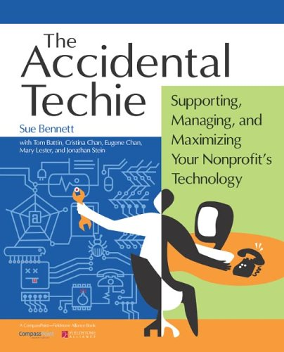 9780940069497: Accidental Techie: Supporting, Managing, and Maximizing Your Nonprofit's Technology