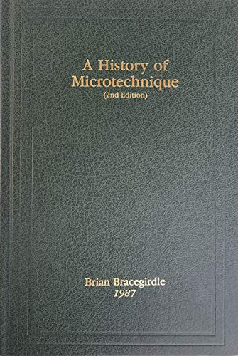 9780940095007: A History of Microtechnique: The Evolution of the Microtome and the Development of Tissue Preparations (History of Microscopy Ser)