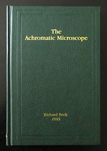 The Achromatic Microscope (Science Heritage Ltd. History of Microscopy Series)