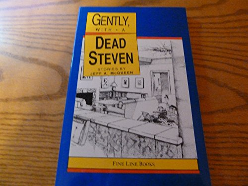 Gently, with a Dead Steven : Stories by Jeff a McQueen: McQueen, Jeff A