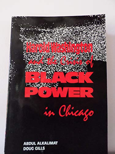 9780940103108: Black Power in Chicago: Harold Washington and the Crisis of the Black Middle Class : Mass Protest