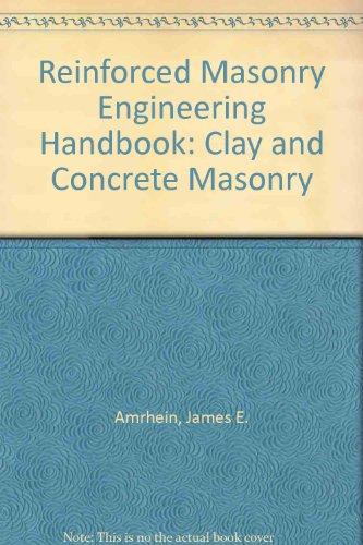 REINFORCED MASONRY ENGINEERING HANDBOOK: CLAY AND CONCRETE: Amrhein, J.E.