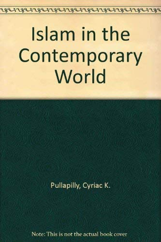 Islam in the Contemporary World: Pullapilly, Cyriac K.