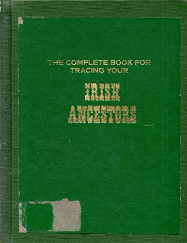 The Complete Book for Tracing Your Irish Ancestors: Michael C. O'Laughlin