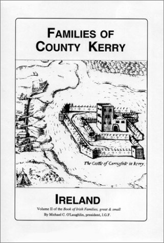 Families of County Kerry, Ireland: Over Four Thousand Entries from the Archives of the Irish ...