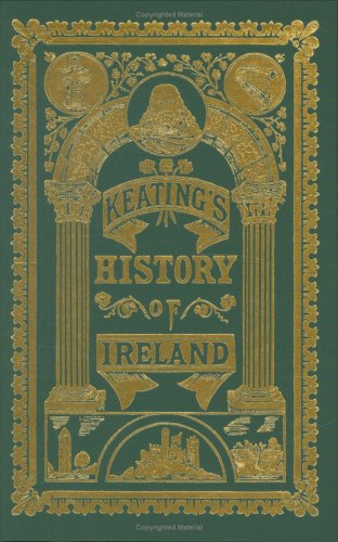 Keatings History of Ireland (3 Vol. Set): Rev. Geoffrey Keating
