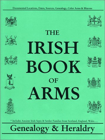 9780940134867: The Irish Book of Arms: Genealogy and Heraldry from the Earliest Times to the 20th Century
