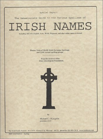 9780940134911: Genealogists Master Guide to the Various Spellings of Irish Names: Including Old Irish, English, Scots, Welsh, and Huguenot and Other Settler Names in Ireland
