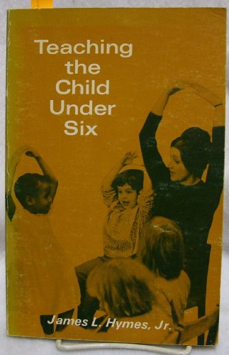Teaching the Child Under Six: James L. Hymes