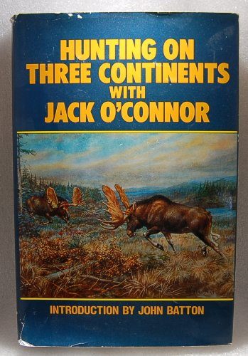 Hunting on Three Continents With Jack O'Connor: Jack O'Connor