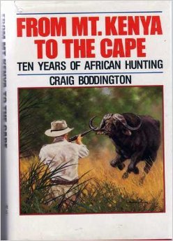 From Mt. Kenya to the Cape: Ten Years of African Hunting: Boddington, Craig