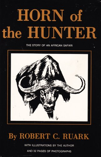 Horn of the Hunter: The Story of an African Safari: Ruark, Robert