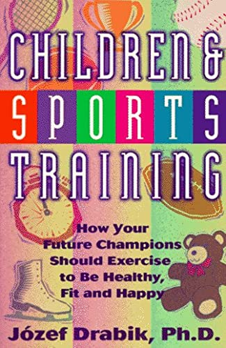9780940149021: Children and Sports Training: How Your Future Champions Should Exercise to Be Healthy, Fit, and Happy