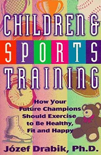 9780940149038: Children and Sports Training: How Your Future Champions Should Exercise to be Healthy, Fit and Happy