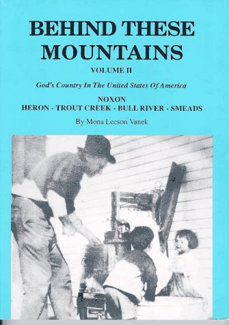 Behind These Mountains: Noxon, Heron, Trout Creek, Bull River, Smeads, Vol. 2 (0940151219) by Mona Leeson Vanek