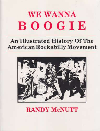 9780940152052: We Wanna Boogie: An Illustrated History of the American Rockabilly Movement