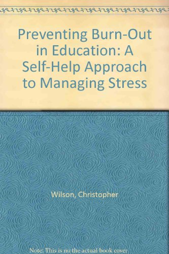 Preventing Burn-Out in Education: A Self-Help Approach to Managing Stress (0940156024) by Wilson, Christopher