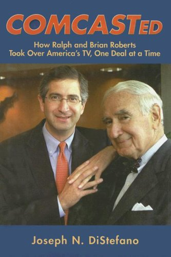 9780940159822: Comcasted: How Ralph and Brian Roberts Took Over America's TV, One Deal at a Time