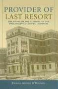 9780940159969: Provider of Last Resort: The Story of the Closure of the Philadelphia General Hospital