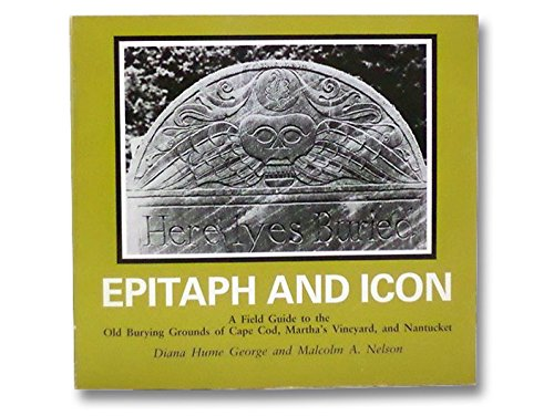 9780940160170: Epitaph and Icon: A Field Guide to the Old Burying Grounds of Cape Cod, Martha's Vineyard and Nantucket