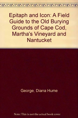 9780940160217: Epitaph and Icon: A Field Guide to the Old Burying Grounds of Cape Cod, Martha's Vineyard and Nantucket