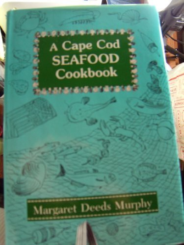 A Cape Cod Seafood Cookbook: Murphy, Margaret Deeds