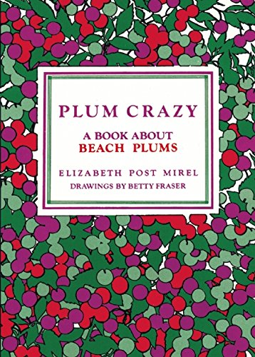 9780940160347: Plum Crazy: A Book About Beach Plums