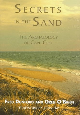 Secrets in the Sand: The Archaeology of Cape Cod: Dunford, Fred; O'Brien, Greg